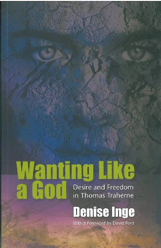 Wanting Like A God: Desire and Freedom in The Works of Thomas Traherne, DENISE INGE