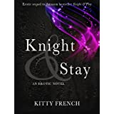 Knight and Stay ((Erotic Romance Series, book 2 of 2)) ~ Kitty French