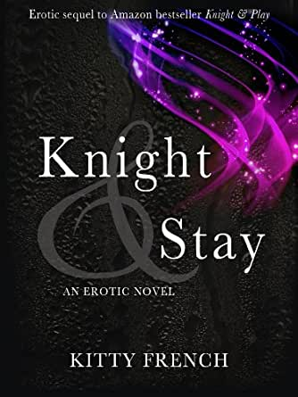 Knight and Stay (The Lucien Knight Erotic Trilogy Book 2) - Kindle edition by Kitty French