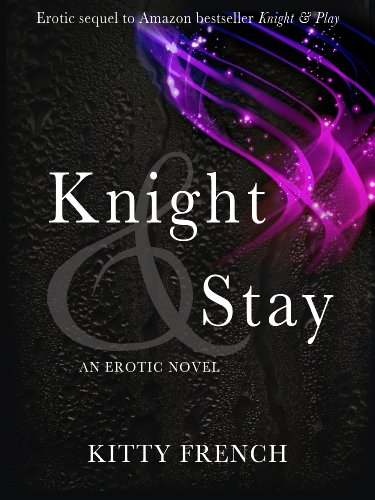 Knight and Stay ((Knight Series, book 2 of 2)) by Kitty French