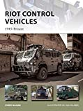Riot Control Vehicles: 1945-Present (New Vanguard)
