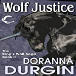 Wolf Justice: King's Wolf, Book 2 (       UNABRIDGED) by Doranna Durgin Narrated by Antony Ferguson