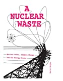 A Nuclear Waste: Nuclear Power, Climate Change and the Energy Crisis