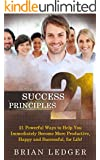 21 Success Principles: 21 Powerful Ways to Help You Immediately Become More Productive, Happy and Successful, for Life! (High Achievers Book 3) (English Edition)