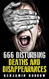 666 Disturbing Deaths and Disappearances