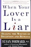 When Your Lover Is a Liar: Healing the Wounds of Deception and Betrayal (0060931159) by Forward, Susan