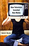 How Television Invented New Media How Television Invented New Media