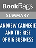 img - for Andrew Carnegie and the Rise of Big Business by Harold C. Livesay | Summary & Study Guide book / textbook / text book