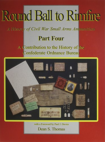 A Contribution to the History of the Confederate Ordnance Bureau (Part 4 of Round Ball to Rimfire: A History of Civil War Small Arms Ammunition)