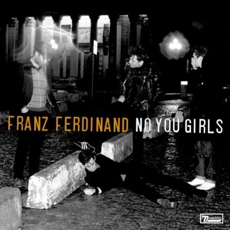 Franz Ferdinand - No You Girls - Zortam Music