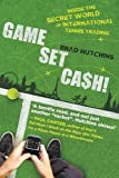 Brad Hutchins Game, Set, Cash!: Inside the Secret World of International Tennis Trading