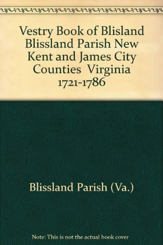 Vestry Book of Blisland Blissland Parish New Kent and James City Counties  Virginia 1721-1786