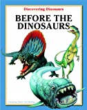 Before the Dinosaurs (Discovering Dinosaurs)