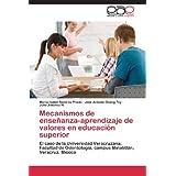Mecanismos de enseñanza-aprendizaje de valores en educación superior: El caso de la Universidad Veracruzana, Facultad...