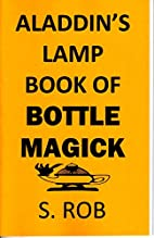 Aladdin's Lamp Book of Bottle Magick by…