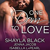 One Dom to Love: The Doms of Her Life, Book 1 | [Shayla Black, Jenna Jacob, Isabella LaPearl]