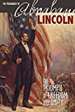 img - for The Presidency of Abraham Lincoln: The Triumph of Freedom and Unity (The Greatest U.S. Presidents) book / textbook / text book