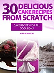 30 Delicious Cake Recipes From Scratch