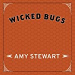 Wicked Bugs: The Louse That Conquered Napoleon's Army and Other Diabolical Insects | Amy Stewart
