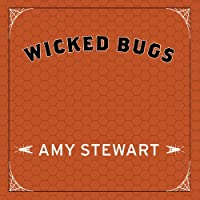 Wicked Bugs: The Louse That Conquered Napoleon's Army and Other Diabolical Insects Hörbuch von Amy Stewart Gesprochen von: Coleen Marlo