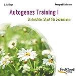 Autogenes Training 1. Ein leichter Start für Jedermann   Annegret Hartmann