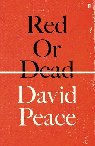 Red or Dead by Peace, David (2013) Hardcover