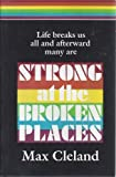 Strong at the Broken Places (A Personal Story) (0877971269) by Cleland, Max