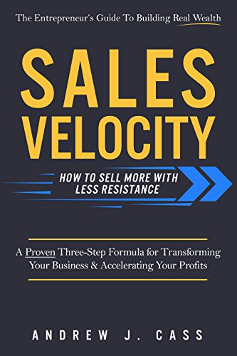 Sales Velocity: How To Sell More With Less Resistance by Andrew Cass ebook deal