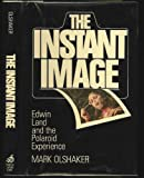 The Instant Image: Edwin Land and the Polaroid experience (0812824423) by Olshaker, Mark