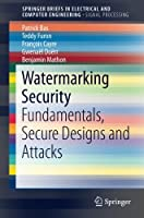 Watermarking Security: Fundamentals, Secure Designs and Attacks Front Cover