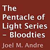 The Pentacle of Light Series, Book 6: Bloodties | Joel M. Andre