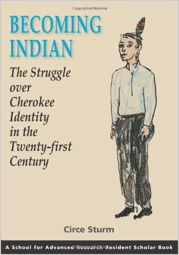 Becoming Indian : the struggle over Cherokee identity in the twenty-first century