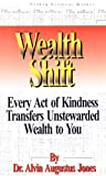 Wealthshift: Every Act of Kindness Transfers Unstewarded Wealth to You