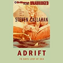 Adrift: 76 Days Lost at Sea Audiobook by Steven Callahan Narrated by Steven Callahan