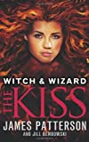 James Patterson Witch & Wizard: The Kiss: (Witch & Wizard 4)