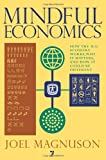 Mindful Economics: How the US Economy Works, Why It Matters, and How It Could Be Different Magnuson