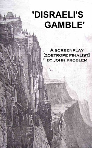 disraelis-gamble-a-screenplay-a-finalist-in-francis-ford-coppolas-zoetrope-screenplay-contest-englis