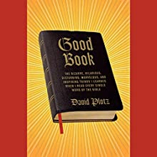 Good Book: Things I Learned When I Read Every Single Word of the Bible Audiobook by David Plotz Narrated by David Plotz