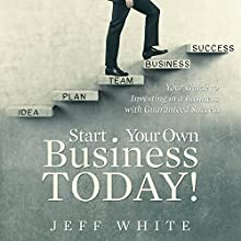 Start Your Own Business Today!: Your Guide to Investing in a Business with Guaranteed Success (       UNABRIDGED) by Jeff White Narrated by Susan Lee