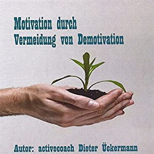 Motivation durch Vermeidung von Demotivation. Praxistipps für Führungskräfte Hörbuch