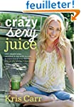 Crazy Sexy Juice: 100+ Simple Juice,...