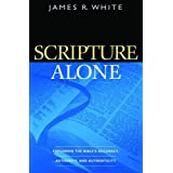Scripture Alone: Exploring the Bible's Accuracy, Authority and Authenticity ~ James R. White