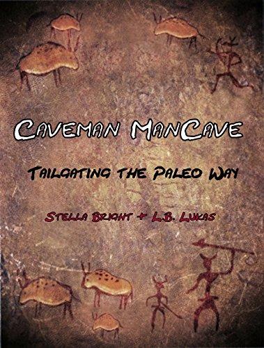 Caveman ManCave: Tailgating the Paleo Way by Stella Bright, L.B. Lukas