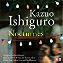 Nocturnes (       UNABRIDGED) by Kazuo Ishiguro Narrated by Adam Kotz, Neil Pearson, Julian Rhind-Tutt, Trevor White, Ian Porter