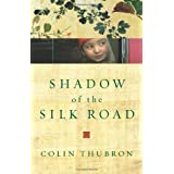 Shadow of the Silk Road ~ Colin Thubron