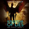 Kingdom of Lies: Imp Series, Book 7 Audiobook by Debra Dunbar Narrated by Angela Rysk