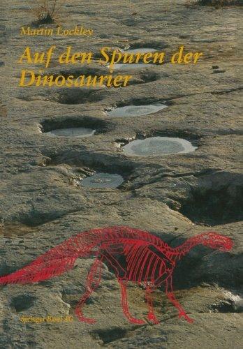 Auf den Spuren der Dinosaurier: Dinosaurierfährten _ Eine Expedition in die Vergangenheit (German Edition)