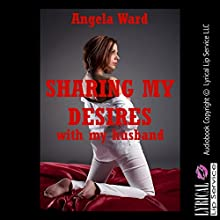 Sharing My Desires with My Husband: An Erotic Romance Story, Katie's Fantasies, Book 1 (       UNABRIDGED) by Angela Ward Narrated by Jennifer Saucedo