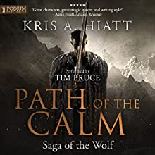 Path of The Calm: Saga of The Wolf, Book 1 Audiobook by Kris A. Hiatt Narrated by Tim Bruce