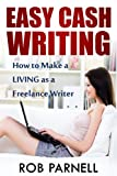 Easy Cash Writing: How to Make a Living as a Freelance Writer